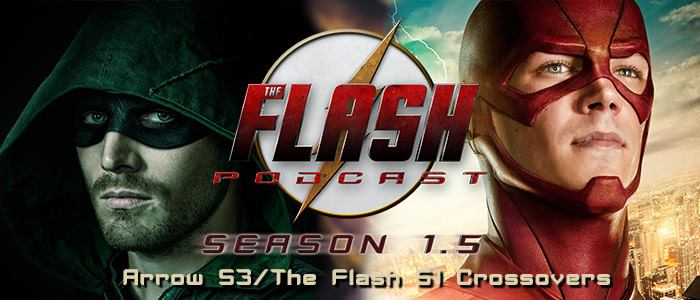 The Flash Podcast Season 1.5 – Arrow S3 / The Flash S1 Crossovers