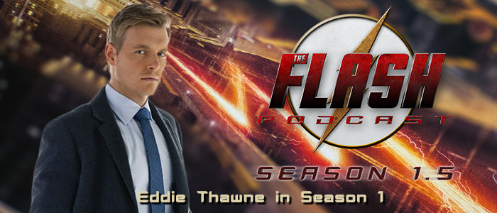 The Flash Podcast Season 1.5 – Eddie Thawne in Season 1