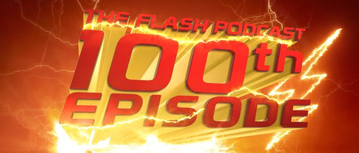 The Flash Podcast – Episode 100