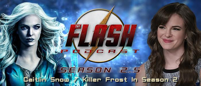 The Flash Podcast Season 2.5 – Episode 8: Caitlin Snow/Killer Frost In Season 2