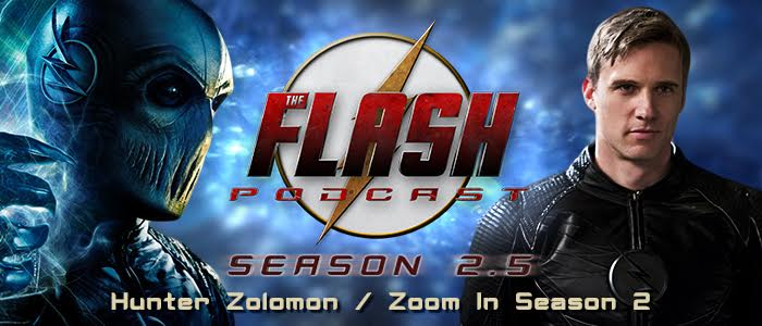 The Flash Podcast Season 2.5 – Episode 4: Hunter Zolomon/Zoom In Season 2