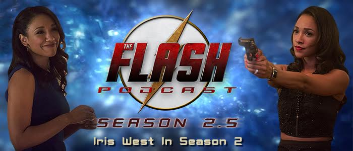 The Flash Podcast Season 2.5 – Episode 7: Iris West In Season 2