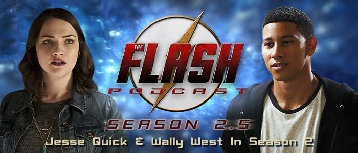 The Flash Podcast Season 2.5 – Episode 3: Jesse Quick & Wally West In Season 2
